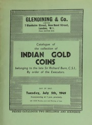 Catalogue of the collection of Indian gold coins, belonging to the late Sir Richard Burn, C.S.I., (Companion of the Order of the Star of India), [sold] by order of the executors, [and] including sultans of Delhi; Moghul Empire; [etc.] ... [07/05/1949]