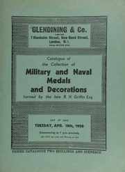 Catalogue of the collection of military and naval medals and decorations formed by the late B.H. Griffin, Esq., [including] a copy of \British War Medals\ by Carter, 1893, inscribed in the writing of the late King George V, while Duke of York ... [04/18/1950]