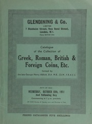 Catalogue of the collection of Greek, Roman, British & foreign coins, etc., formed by the late George Henry Abbott, B.A., M.B., Ch.M., F.R.A.C.S., of ... Sydney, N.S.W., and sold by order of Miss D.E. Abbott,  ... [10/10/1951]