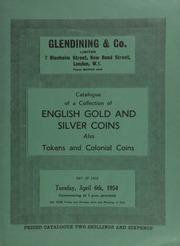 Catalogue of a collection of English gold, [including] a hammered and milled series; and silver coins, including Anglo-Saxon, obsidional coins, halfcrowns, [and] crowns, and also [bank and tradesmen's] tokens, and Colonial coins ... [04/06/1954]