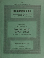 Catalogue of a collection of English milled silver coins, the property of E. R[onald] Jackson-Kent, Esq., especially those of William III, ... in which the owner attempted (and nearly accomplished) getting a specimen in every variety ... [05/26/1965]