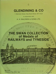 Catalogue of a collection of medals, tokens, tickets, and passes, relating to railways, bridges, tunnels, [and] engineering, [of] Tyneside and the Northeast, formed by the late Captain Ernest W. Swan, O.B.E., V.D., D.L., R.N.V.R., and his son, the late David Swan ... [04/17/1986]