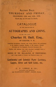 Catalogue of the collection of autographs and coins, of the late Charles H. Bell, Esq., of Exeter, N.H., comprising ... continental and colonial paper currency, copper, silver and gold coins, etc. [12/12-13/1895]