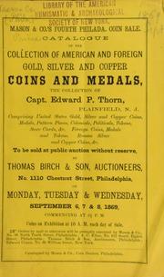 Catalogue of the collection of American and Foreign gold, silver and copper coins and medals, the collection of Capt. Edward P. Thorn, Plainfield, N. J. [09/06/1869]