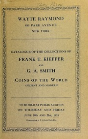 Catalogue of the collection of Mr. Frank T. Kieffer of Syracuse, N.Y. : coins of the world, ancient and modern ... including the excessively rare denarius of Marcus Junius Brutus : together with the collection of United States coins ... belonging to Mr. G. A. Smith ... [06/20-21/1918]