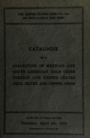 Catalogue of a collection of Mexican and South American gold coins, scarce store cards, Baltimore town three pence, United States and foreign coins and medals. [04/04/1918]