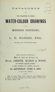 Catalogue of the collection of choice water-colour drawings and modern pictures of L.B. Harris, Esq. .., c.2