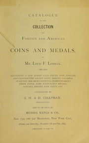 CATALOGUE OF THE COLLECTION OF FOREIGN AND AMERICAN COINS AND MEDALS, OF MR. LOUIS F. LINDSAY, CHICAGO.