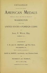 CATALOGUE OF THE COLLECTION OF AMERICAN MEDALS ESPECIALLY RICH IN THE COINS AND MEDALS OF WASHINGTON, WITH A FEW UNITED STATES AND FOREIGN COINS OF ISAAC F. WOOD, ESQ., RAHWAY, N. J.