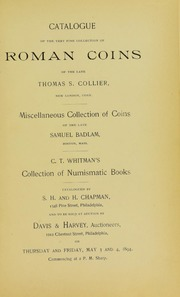 CATALOGUE OF THE VERY FINE COLLECTION OF ROMAN COINS OF THE LATE THOMAS S. COLLIER, NEW LONDON, CONN. MISCELLANEOUS COLLECTION OF COINS OF THE LATE SAMUEL BADLAM, BOSTON, MASS. C.T. WHITMAN'S COLLECTION OF NUMISMATIC BOOKS.