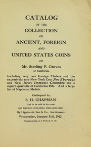 CATALOG OF THE COLLECTION OF ANCIENT, FOREIGN AND UNITED STATES COINS OF MR. STERLING P. GROVES OF CALIFORNIA, INCLUDING VERY RARE FOREIGN THALERS AND THE EXCESSIVELY RARE NEW YORK CENT NEO EBORACUS AND NEW JERSEY IMMUNIS COLUMBIA AND A SUPERB QUARTETTE OF CALIFORNIA $50S. AND A LARGE LIST OF NAPOLEON MEDALS.