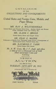 Catalogue of the Collections and Consignments of United States and Foreign Coins, Medals, and Paper Money of Mr. Ray A. Weatherhold, Mr. Clark C. Briggs, Dr. Chas. E. McGirk, Mr. Raymond P. Tarr, Mr. A.W. Crans, Mr. J.F. Angle and Others