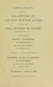 CATALOGUE OF THE COLLECTION OF UNITED STATES COINS OF THE LATE HON. GEORGE W. LEWIS, BURLINGTON, N.J.