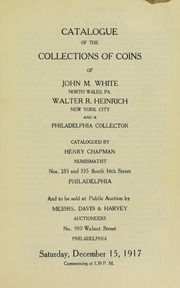 CATALOGUE OF THE COLLECTION OF COINS OF JOHN M. WHITE, NORTH WALES. WALTER R. HEINRICH, NEW YORK CIT, AND A PHILADELPHIA COLLECTOR.