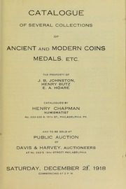 CATALOGUE OF SEVERAL COLLECTIONS OF ANCIENT AND MODERN COINS, MEDALS, ETC. THE PROPERTY OF J. B. JOHNSTON, HENRY BUTZ, E. A. HOARE.