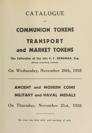 Catalogue of communion tokens, transport and market tokens, the collection of E.F. Herdman, Esq., Bishop Auckland, Durham; [as well as] ancient and modern coins, [and] military and naval medals, the collection of A.O. Gill, West Cults, Aberdeenshire, [etc.] ... [11/20/1935]