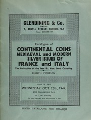 Catalogue of continental coins, mediaeval and modern, silver issues of France and Italy, the valuable and extensive collection formed by the late Right Hon. Lord Grantley, The Priory, Old Windsor, sold by order of the executors, (eighth portion) ... [10/25/1944]