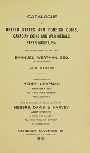 CATALOGUE OF UNITED STATES AND FOREIGN COINS, CANADIAN COINS AND WAR MEDALS, PAPER MONEY, ETC. THE COLLECTIONS OF THE LATE EMANUEL WERTMAN, ESQ., OF PHILADELPHIA AND OTHERS.