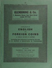 Catalogue of English and foreign coins, in gold, silver, & copper, including the collection formed by the late G.W. Bower of Bradford, West Yorkshire, [containing] some Anglo-Saxon;  ... [06/16/1977]