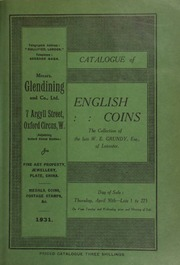 Catalogue of English coins, the collection of the late W.E. Grundy, Esq., of Leicester, sold by order of his executors, and including gold, silver, copper, and bronze ... [04/30/1931]