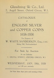 Catalogue of English silver and copper coins, 1658-1936, the property of W. Waite Sanderson, Esq., C.B.E., Riding Mill, Northumberland ... [01/18/1939]