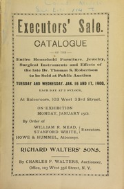 Executors' sale : catalogue of the entire household of furniture, jewelry, surgical instruments and effects of the late Dr. Thomas S. Robertson, to be sold at public auction ... [01/16-17/1900]