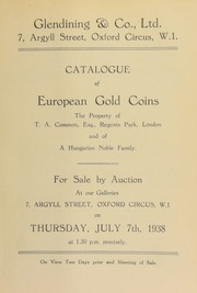 Catalogue of European gold coins, the property of [both] T.A. Common, Esq., Regent's Park, London, (first portion); and of a Hungarian noble family ... [07/07/1938]