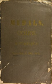 Catalogue of an exceedingly choice and select collection of coins, medals, and autographs, belonging to a well-known connoisseur ... [04/28-29/1870]