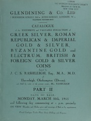 Catalogue of the extensive and valuable collection of Greek silver, Roman Republican & Imperial gold & silver, Byzantium gold and electrum, British & foreign gold & silver coins, formed by J.C.S. Rashleigh, Esq., M.A., M.D.,  ... [03/30/1953]