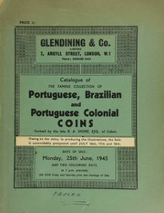 Catalogue of the famous collection of Portuguese, Brazillian, and Portuguese colonial coins, formed by the late A.R. Shore, Esq., of Lisbon ... [07/16-18/1945]