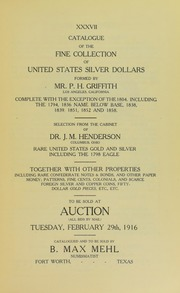 Catalogue of the Fine Collection of United States Silver Dollars Formed By Mr. P.H. Griffith, Selection from the Cabinet of Dr. J.M. Henderson