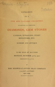 Catalogue of a fine and valuable collection of mounted and unmounted diamonds, gem stones, cameos, intaglios, ivory, miniatures, etc., modern and antique ... [10/30/1911]
