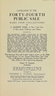 Catalogue of the Forty-Fourth Public Sale, Rare Coin Collections of E. Gilbert, Esqr., of New York City, A New Jersey Collector, and Others