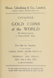 Catalogue of gold coins of the world, the collection formed by J. Wall-Row, Esq., of Dorking, Surrey... [05/29/1930]