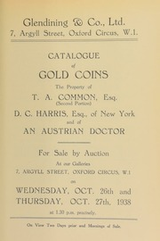 Catalogue of gold coins [of Austria, Germany, Italy, and the Americas, etc.], the property of T.A. Common, Esq., (second portion), D.C. Harris, of New York, and of an Austrian doctor ... [10/26-27/1938]