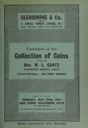 Catalogue of Greek, Roman, Byzantine, British, and colonial, tokens, and foreign coins, historical medals, numismatic books, etc., the collection of coins of the late Rev. W.L. Gantz, Abbotts House, Stanstead Abbotts, Herts, (first portion: antique coins) ... [05/27/1941]