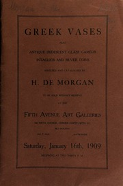 Catalogue of Greek vases, also antique iridescent glass, intaglios and silver coins, selected and catalogued by H. de Morgan, to be sold without reserve ... [01/16/1909]