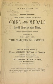 Catalogue of the important collection of Greek, Roman, English and foreign coins and medals, in gold, silver, and other metals, removed from Burghley House, Stamford, the property of [Brownlow Cecil], the Most Hon. the Marquis of Exeter ... [03/07/1899]