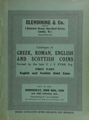 Catalogue of the important collection of Greek, Roman, English, and Scottish coins, formed by the late V[alentine] J[ohn] E[ustace] Ryan, Esq. : First part : English and Scottish gold coins ... [06/28/1950]