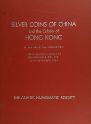Catalogue of the important collection of silver coins of China, and the colony of Hong Kong, [also including] those of Mongolia and Tibet, formed by W. von Halle, Esq. ... [11/24/1966]