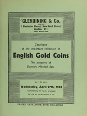 Catalogue of the important collection of English gold coins, the property of Dominic Mitchell, Esq., including both a milled and hammered series ... [04/27/1949]