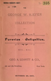Catalogue of an important collection of Peruvian antiquities, made by the late George W. Kiefer, Esq., comprising funereal vases ... crystals, curiosities, etc., etc. ... [10/25/1889]