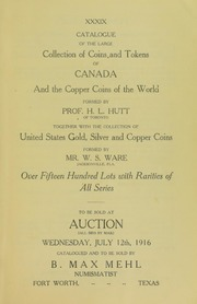 Catalogue of the Large Collection of Coins and Tokens of Canada and the Copper Coins of the World Formed by Prof. H.L. Hutt, Together with the Collection of United States Gold, Silver and Copper Coins Formed by Mr. W.S. Ware