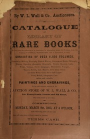 Catalogue of library of rare books, in part from the collection of a gentleman in Alexandria, about 200 volumes from the library of General Washington, sold in Alexandria in 1802, consisting of over 6,000 volumes ... gold, silver, and copper coins, medals, autographs, curious and valuable paintings and engravings ... [03/09/1863]