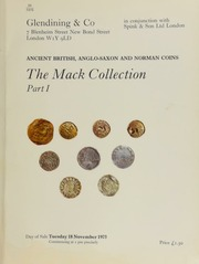 Catalogue of the Mack collection of Ancient British, Anglo-Saxon, and Norman coins, formed by Cmdr. R[ichard] P[aston] Mack, M.V.O., R.N. (ret.), of Droxford, Hampshire, ... author of 'The Coinage of Ancient Britain' (1953) : Part I ... [Catalogued by P. Finn] ... [11/18/1975]