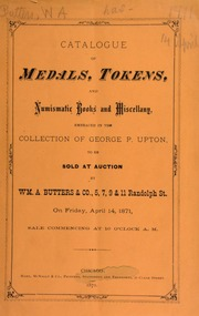 Catalogue of medals, tokens, and numismatic books ... : embraced in the collection of George P. Upton. [04/14/1871]