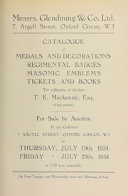 Catalogue of medals and decorations, regimental badges, masonic emblems, tickets and books, the collection of T.K. Mackenzie, Esq., (final portion) ... [07/19/1934]