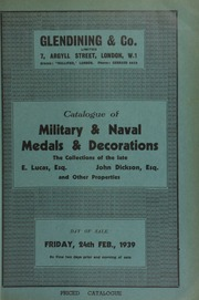 Catalogue of military & naval medals & decorations, the collections of the late Edmund Lucas, Esq., Croydon, John Dickson, Esq., and other properties ... [02/24/1939]