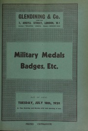 Catalogue of military medals, badges, etc., [including] the collections of E.H. Wakefield, Esq., and J. Reed, Esq., [the latter containing] a set of colored prints by Ackerman, illustrating uniforms of the British and Indian armies; and the George V Antarctic medal, four bars ... [07/18/1939]