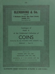 Catalogue of Part X of the celebrated collection of coins, formed by the late Richard Cyril Lockett, Esq. : English, Part IV : A selection of Anglo-Saxon, Norman, Plantagenet, Tudor, and Commonwealth coins ... [04/26-27/1960]